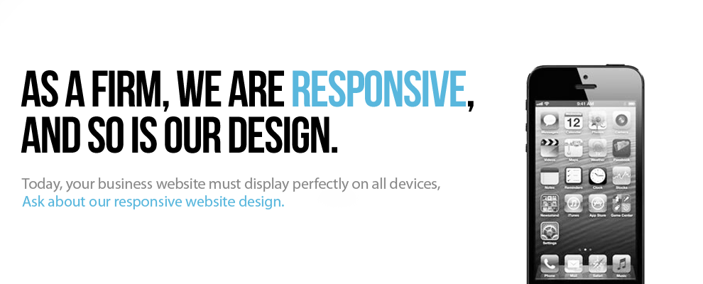 As A Firm We Are Responsive, And So Is Our Design